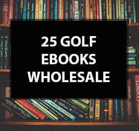 Make a Bunch of $$$ with this Massive 25 Golf Ebooks