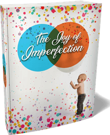 It's Time to Learn The Joy of Imperfection!